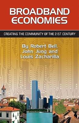 Broadband Economies: Creating the Community of the 21st Century