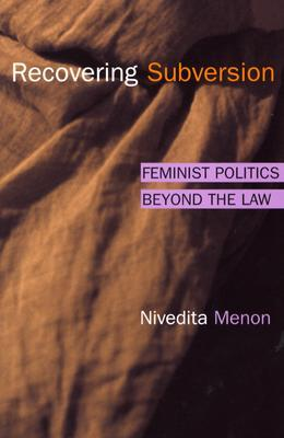 Recovering Subversion: Feminist Politics Beyond the Law