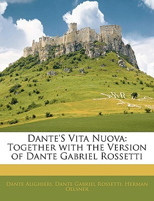 Dante's Vita Nuova: Together with the Version of Dante Gabriel Rossetti