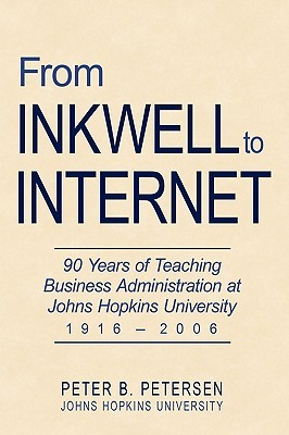 From Inkwell to Internet: 90 Years of Teaching Business Administration at Johns Hopkins University (1916-2006)