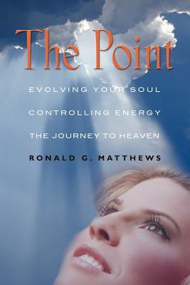 The Point: Evolving Your Soul, Controlling Your Energy, and the Journey to Heaven