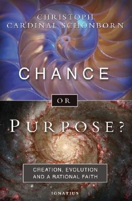 Chance or Purpose? Creation, Evolution, and a Rational Faith