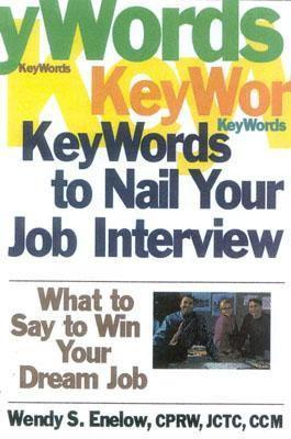 Key Words to Nail Your Job Interview: What to Say to Win Your Dream Job