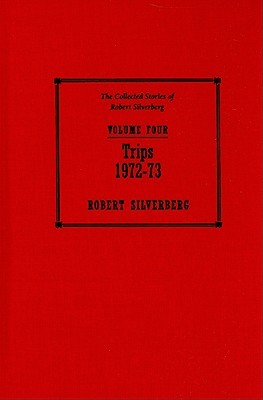 Trips, 1972-73 (The Collected Stories of Robert Silverberg, Volume 4)