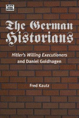 The German Historians: Hitler's Willing Executioners and Daniel Goldhagen