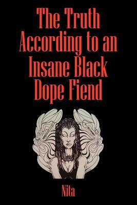 The Truth According to an Insane Black Dopefiend