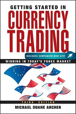 Getting Started In Currency Trading Winning Today S Forex Market By Michael Duane Archer