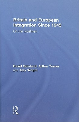 britain-and-european-integration-since-1945-on-the-sidelines