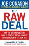 The Raw Deal: How the Bush Republicans Plan to Destroy Social Security and the Legacy of the New Deal