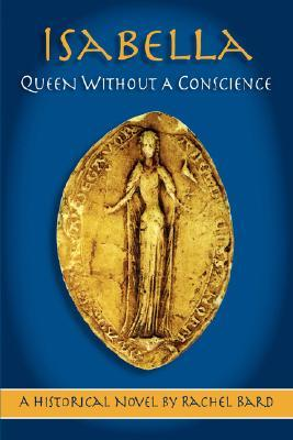 Isabella: Queen Without a Conscience (Plantagenet Queens #2)