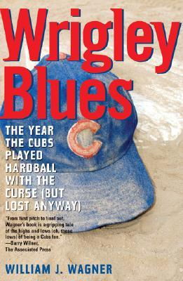 Wrigley Blues: The Year the Cubs Played Hardball with the Curse