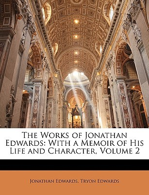 The Works of Jonathan Edwards: With a Memoir of His Life and Character, Volume 2