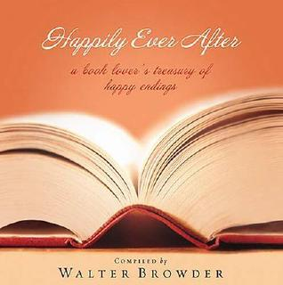 Happily Ever After: The Book Lover's Treasury of Happy Endings