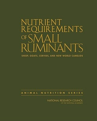 Nutrient Requirements of Small Ruminants: Sheep, Goats, Cervids, and New World Camelids