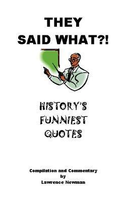 They Said What?! History's Funniest Quotes