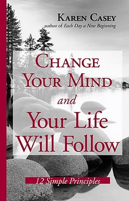 Change Your Mind and Your Life Will Follow by Karen Casey