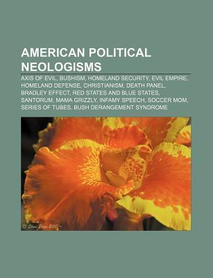 American Political Neologisms: Axis of Evil, Bushism, Homeland Security, Evil Empire, Homeland Defense, Christianism, Death Panel