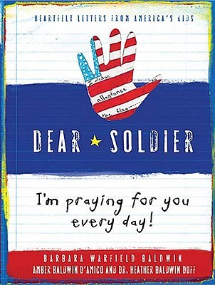 Dear Soldier: I'm Praying for You Every Day! Heartfelt Letters from America's Kids