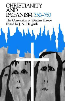 Christianity and Paganism, 350-750: The Conversion of Western Europe