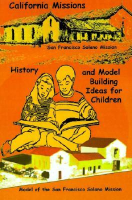 California Missions: History and Model Building Ideas for Children