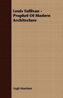 Louis Sullivan - Prophet of Modern Architecture