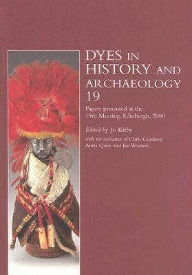 Dyes in History and Archaeology, Volume 19: Including Papers Presented at the 19th Meeting, Held at the Royal Museum, National Museums of Scotland, Edinburgh, 19-20 October 2000
