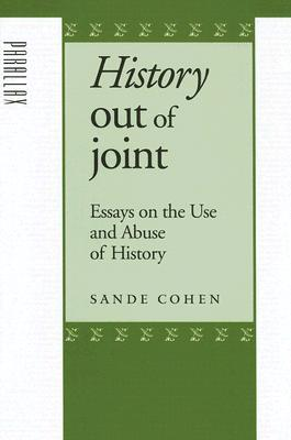 history out of joint essays on the use and abuse of history by  763648