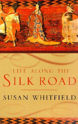 Life along the Silk Road by Susan Whitfield