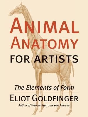 Animal Anatomy For Artists The Elements Of Form By Eliot Goldfinger