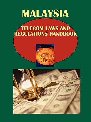 Malaysia Telecom Laws and Regulations Handbook: Strategic and Practical Information