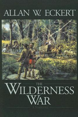 The Wilderness War by Allan W. Eckert
