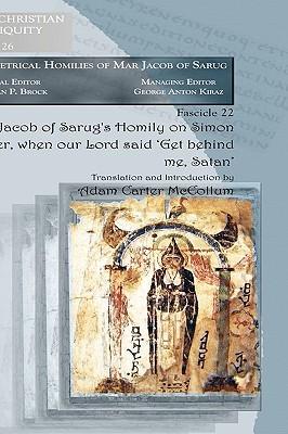 Jacob of Sarug's Homily on Simon Peter, When Our Lord Said 'Get Behind Me, Satan'