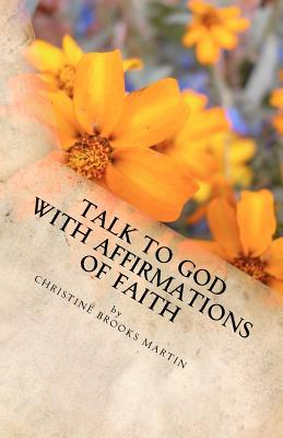 Talk to God with Affirmations of Faith by Christine Brooks-Martin