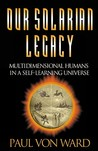 Our Solarian Legacy: Multidimensional Humans in a Self-Learning Universe