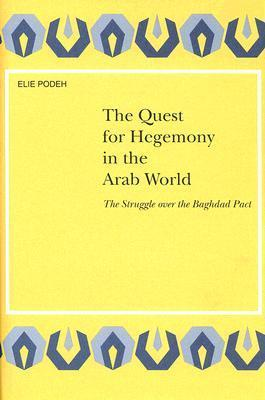 The Quest for Hegemony in the Arab World: The Struggle over the Bagdad Pact (Social, Economic and Political Studies of the Middle East and Asia) (Social, ... Studies of the Middle East and Asia)