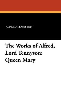 The Works of Alfred, Lord Tennyson: Queen Mary