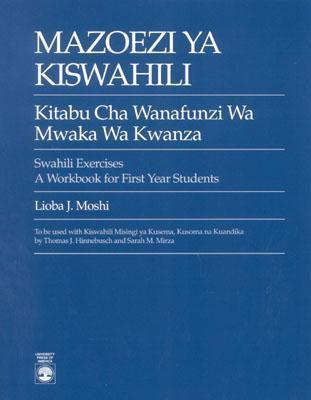 Mazoezi Ya Kiswahili: Kitabu Cha Wanafunzi Wa Mwaka Wa Kwanza Swahili Exercises: A Workbook for First Year Students