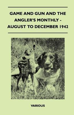 Game and Gun and the Angler's Monthly - August to December 1942