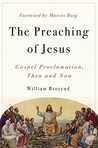 The Preaching of Jesus: Gospel Proclamation, Then and Now