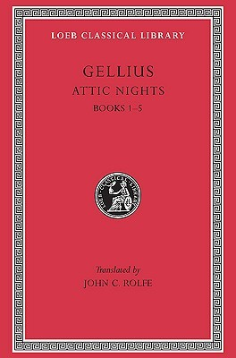 Aulus Gellius: Attic Nights, Volume I, Books 1-5