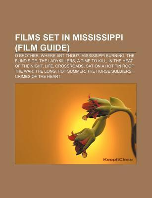Films Set in Mississippi: O Brother, Where Art Thou?, Mississippi Burning, the Ladykillers, a Time to Kill, Life, Crossroads, Biloxi Blues