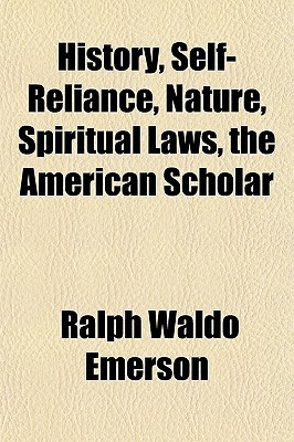 History, Self-Reliance, Nature, Spiritual Laws, the American Scholar