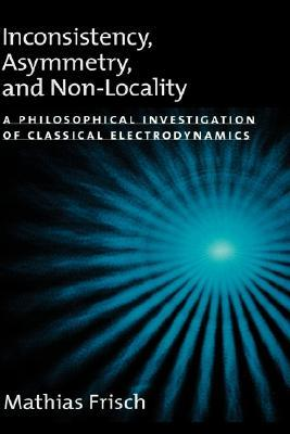 Inconsistency, Asymmetry, and Non-Locality: A Philosophical Investigation of Classical Electrodynamics