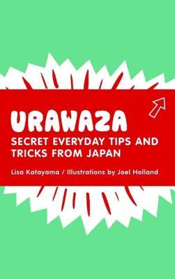 Urawaza: Secret Everyday Tips and Tricks from Japan