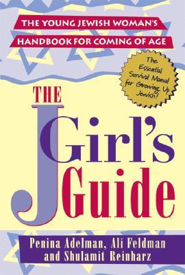 The Jgirls Guide: The Young Jewish Woman's Handbook for Coming of Age