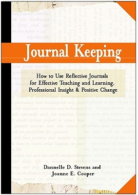 Journal Keeping: How to Use Reflective Writing for Learning, Teaching, Professional Insight and Positive Change