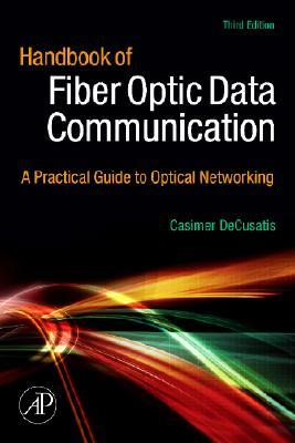 Handbook of Fiber Optic Data Communication: A Practical Guide to Optical Networking