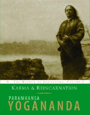 Karma and Reincarnation: Understanding Your Past to Improve Your Future (Wisdom of Yogananda, Vol 2)