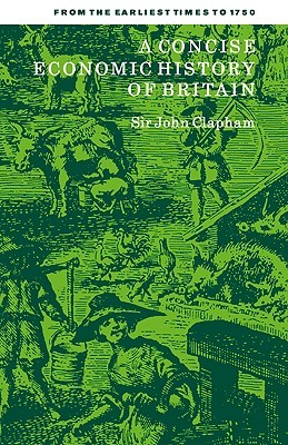 A Concise Economic History of Britain: From the Earliest Times to 1750