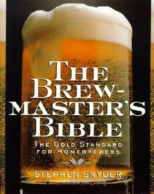 The Brewmasters Bible: Gold Standard for Home Brewers, The